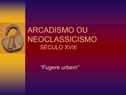 ARCADISMO OU NEOCLASSICISMO SÉCULO XVIII
