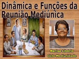 Dinâmica e Funções da Reunião Mediúnica (Marisa Libório)