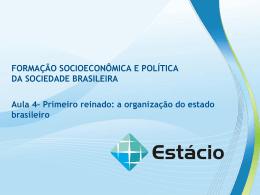 AULA 04: Primeiro Reinado: A Organização do Estado Brasileiro