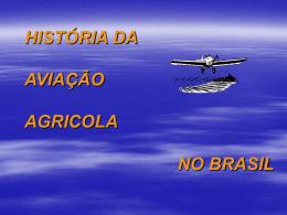 HISTORIA DA AVIACAO AGRICOLA NO BRASIL