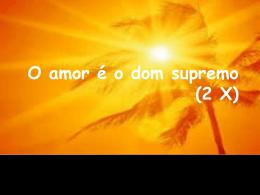 O amor é o dom supremo (2 X)