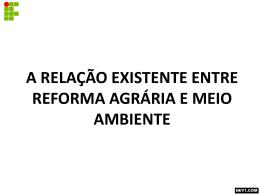 A RELAÇÃO EXISTENTE ENTRE REFORMA AGRÁRIA