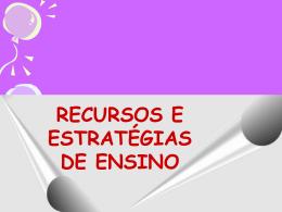 RECURSOS E ESTRATÉGIAS DE ENSINO