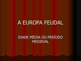 A EUROPA FEUDAL