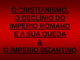 o cristianismo, o declínio do império romano e a