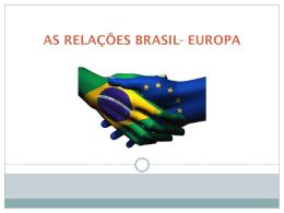 AS RELAÇÕES BRASIL- EUROPA