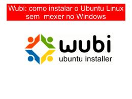 Wubi: como instalar o Ubuntu Linux sem mexer no