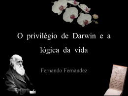 O privilégio de Darwin e a lógica da vida
