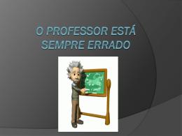 Slides: O Professor está sempre errado
