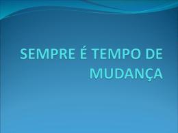SEMPRE É TEMPO DE MUDANÇA