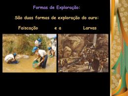 Formas de Exploração: São duas formas de exploração do ouro