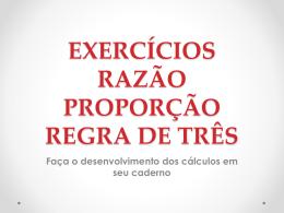 EXERCÍCIOS RAZÃO PROPORÇÃO REGRA DE TRÊS Faça o
