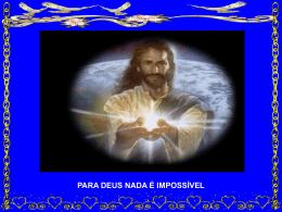 Para Deus nada é impossivel