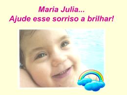 Maria Julia Ajude esse sorriso a brilhar!