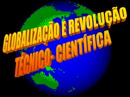 Globalizaçăo e Revoluçăo Técnico-científica