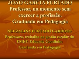 JOÃO GARCIA FURTADO Professor, no momento sem
