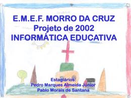 E.E.M.F MORRO DA CRUZ Projeto de Final do ano de