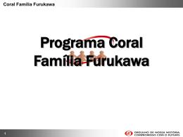 Coral Família Furukawa Programa Coral Família Furukawa