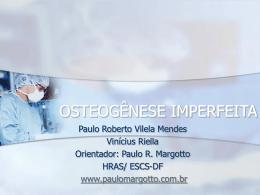 OSTEOGÊNESE IMPERFEITA - Paulo Roberto Margotto