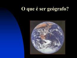 O que é ser geógrafo?