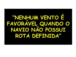 """""""NENHUM VENTO É FAVORÁVEL QUANDO O NAVIO"""