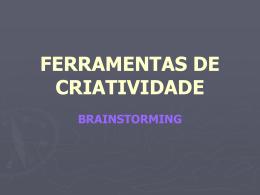 FERRAMENTAS DE CRIATIVIDADE BRAINSTORMING O que é?