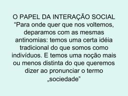 """O PAPEL DA INTERAÇÃO SOCIAL """"Para onde quer que nos"""