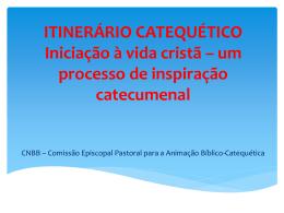ITINERÁRIO CATEQUÉTICO Iniciação à vida cristã – um