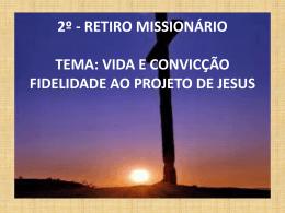 2º - RETIRO MISSIONÁRIO TEMA: VIDA E CONVICÇÃO