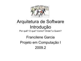 Arquitetura de Software Introdução Por quê? O que? Como? Onde