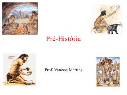 Pré-História Período que compreende desde o surgimento do