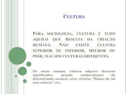Cultura Para sociologia, cultura é tudo aquilo que resulta da criação