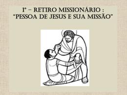 1º – RETIRO MISSIONÁRIO TEMA: PESSOA DE JESUS E SUA