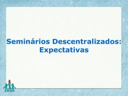 SEMINÁRIOS DESCENTRALIZADOS: EXPECTATIVAS