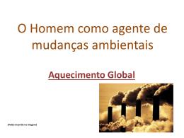 O Homem como agente de mudanças ambientais (7
