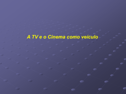 5 - a tv e o cinema como veiculo