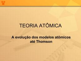 A evolucao dos modelos atomicos thomson