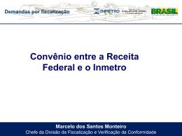 Convênio Receita Federal x Inmetro - Marcelo Monteiro 10-07
