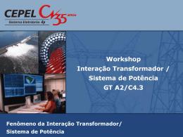Workshop Interação Transformador / Sistema de Potência GT A2/C4.3