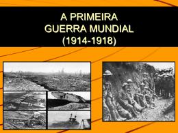 A PRIMEIRA GUERRA MUNDIAL(1914
