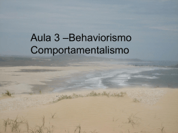 Unidade I - Aula 3 –Behaviorismo – Comportamentalismo