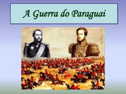A Guerra do Paraguai O que foi?