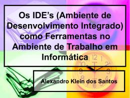 Os IDE`s (Ambiente de Desenvolvimento