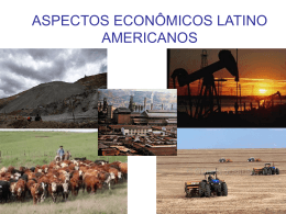 ASPECTOS ECONÔMICOS LATINO AMERICANOS