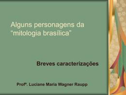"""Alguns personagens da """"mitologia brasílica"""""""