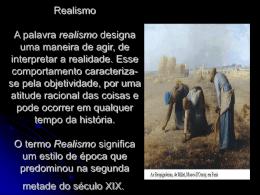 Realismo A palavra realismo designa uma maneira de agir, de