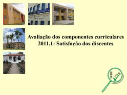 Avaliação dos componentes curriculares 2011.1 Satisfação