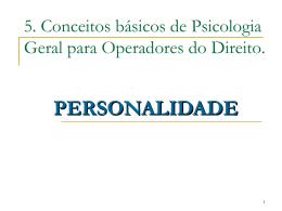 5. Conceitos básicos de Psicologia Geral para Operadores do Direito