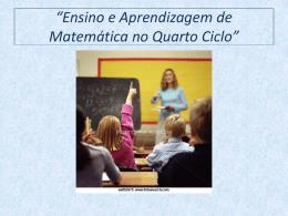 """""""Ensino e Aprendizagem de Matemática no Quarto Ciclo"""""""