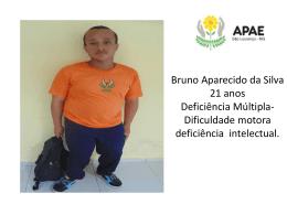 Bruno Aparecido da Silva 21 anos Deficiência Múltipla - Uniapae-MG
